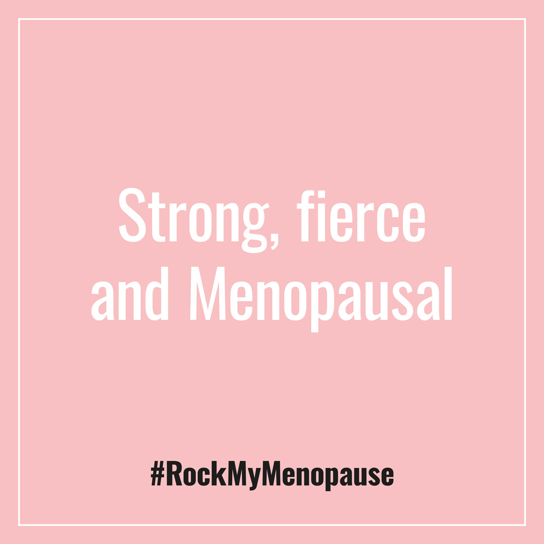 Strong, fierce and Menopausal